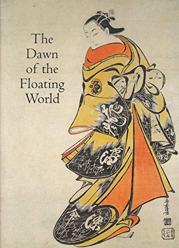 9781903973035: The Dawn of the Floating World 1650-1765: Early Ukiyo-E Treasures From the Museum of Fine Arts, Boston