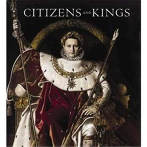 Citizens and kings : portraits in the age of revolution, 1760-1830: Galeries nationales du Grand ...