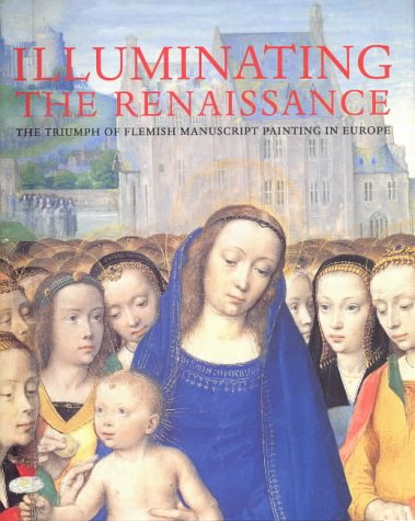 9781903973257: Illuminating the Renaissance: The Triumph of Flemish Manuscript Painting in Europe