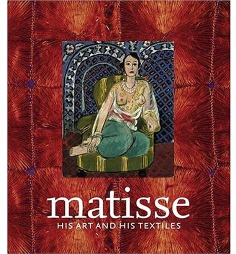 Matisse, His Art and His Textiles: The Fabric of Dreams