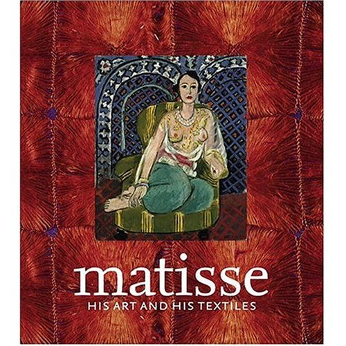 Matisse, His Art and His Textiles : The Fabric of Dreams: Hilary Spurling, et al.