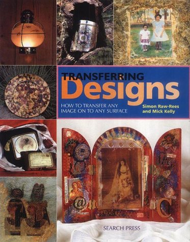 9781903975206: Transferring Designs: How To Transfer Any Image Onto Any Surface
