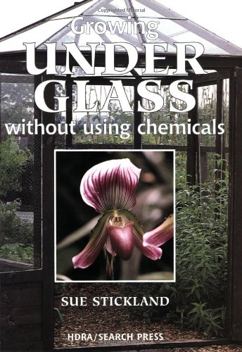 Growing Under Glass Without Using Chemicals: An Organic Handbook
