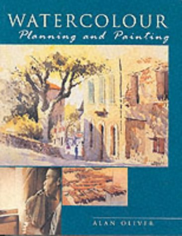 Watercolor: Planning and Painting (1903975530) by Oliver, Alan