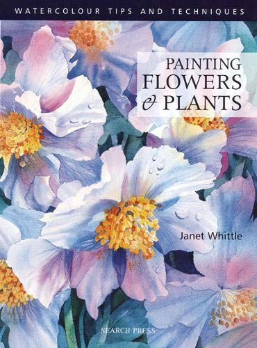 Painting Flowers and Plants (Watercolour Painting Tips & Techniques) 9781903975589 Everything you want to know about painting flowers and plants - a complete inspirational course for all those interested in capturing th