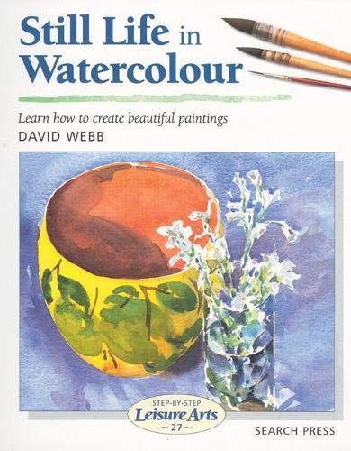 9781903975596: Still Life in Watercolour (Step-by-Step Leisure Arts)