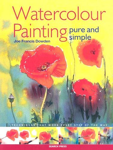 Watercolour Painting Pure & Simple: Techniques That: Dowden, Joe, Fletcher,