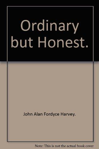 Ordinary but Honest.: John Alan Fordyce Harvey.
