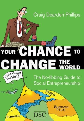 9781903991930: Your Chance to Change the World: The No-fibbing Guide to Social Entrepreneurship