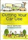 Cutting Your Car Use: Save Money, be Healthy, be Green!: Semlyen, Anna