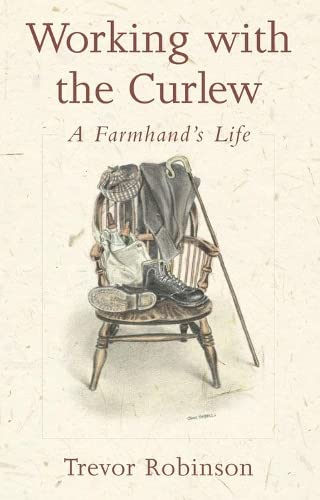 Working with the Curlew: A Farmhand's Life: Robinson, Trevor