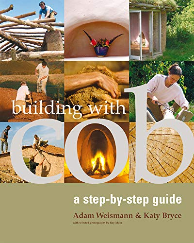 Building with Cob: A Step-By-Step Guide (Paperback): Adam Weismann