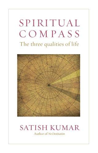 Spiritual Compass: The Three Qualities of Life (1903998891) by Satish Kumar
