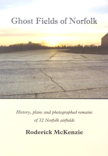 9781904006176: Ghost Fields of Norfolk: Histories,Plans & Photographed Remains of 32 Norfolk Airfields