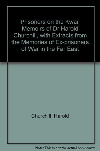 9781904006275: Prisoners on the Kwai: Memoirs of Dr Harold Churchill, with Extracts from the Memories of Ex-prisoners of War in the Far East