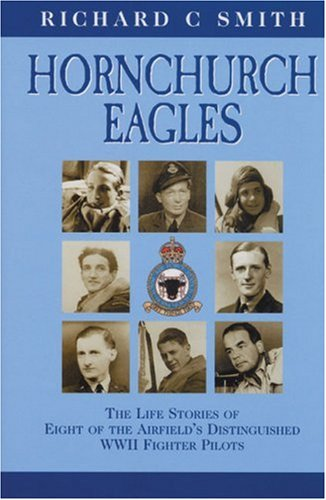Hornchurch Eagles: The Complete Combat Experience as Seen Through the Eyes of Eight of the Airfie...