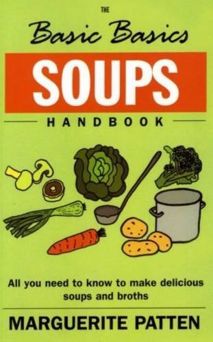Basics Basics Soups Handbook: All You Need to Know to Make Delicious Soups and Broths (Basic Basics)