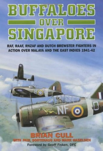 Buffaloes Over Singapore: RAF, RAAF, RNZAF and Dutch Brewster Fighters in Action Over Malaya and ...