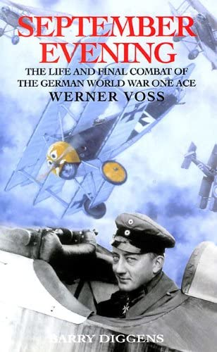 SEPTEMBER EVENING: The Life and Final Combat of the 48-Victory Ace Werner Voss: Diggens, Barry