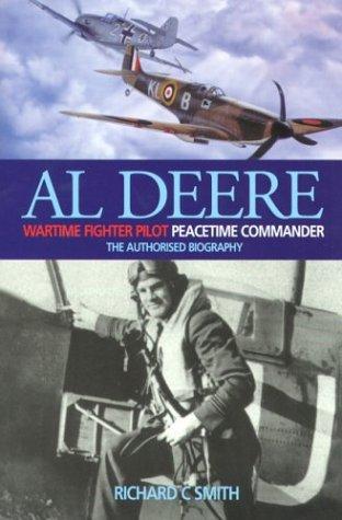Al Deere Wartime Fighter Pilot, Peacetime Commander: The Authorised Biography: Smith, Richard C.