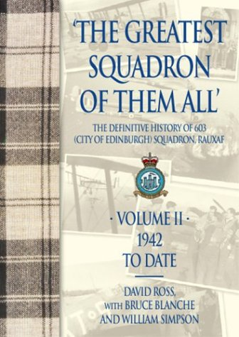 9781904010517: The Greatest Squadron of them All: The Definitive History of 603 (City of Edinburgh) Squadron: Volume 2: 1942 to Date