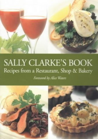 9781904010722: Sally Clarke's Book: Recipes from a Restaurant,Shop and Bakery