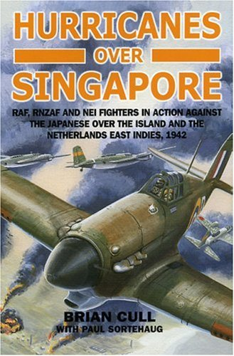 9781904010807: Hurricanes Over Singapore: RAF, RNZAF and NEI Fighters in Action Against the Japanese Over the Island and the Netherlands East Indies, 1942
