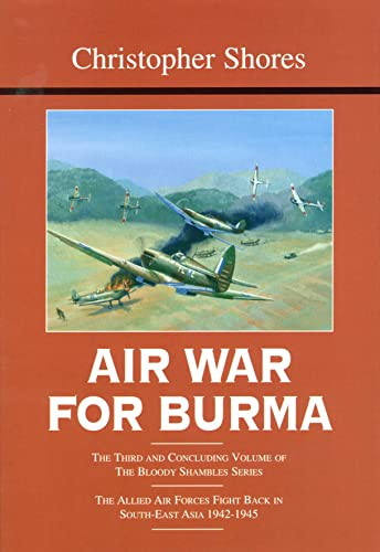9781904010951: Air War for Burma: The Allied Air Forces Fight Back in South-East Asia 1942-1945 (The Bloody Shambles Series, Vol. 3)