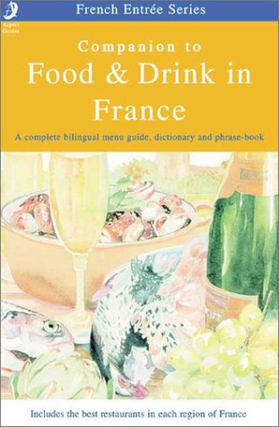9781904012054: Companion to Food & Drink in France: A Complete Bilingual Menu Guide, Dictionary, and Phrase Book (French Entree (Peter Collin Publishing))