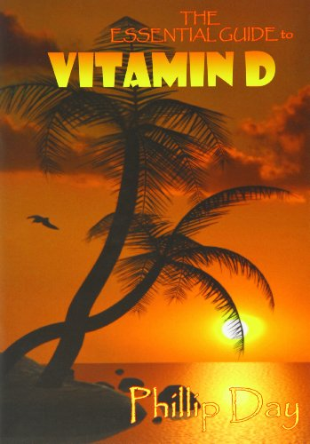 The Essential Guide to Vitamin D: Day, Phillip