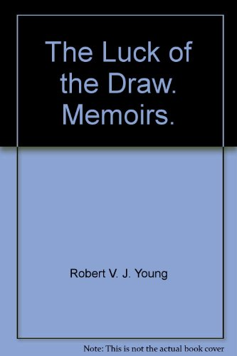 The Luck of the Draw. Memoirs.: Robert V. J. Young