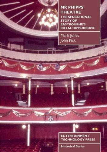 Mr Phipp's Theatre: The Sensational Story of Eastbourne's Royal Hippodrome (1904031382) by Pick, John; Jones, Mark