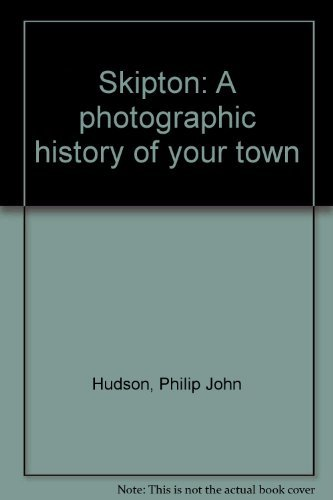 Skipton: A photographic history of your town: Hudson, Philip John