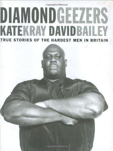 Diamond Geezers: True Stories of the Hardest Men in Britain (9781904034193) by Kray, Kate; Bailey, David