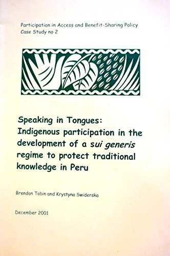 9781904035954: Speaking in Tongues: Indigenous Participation in the Development of a Sui Generis Regime to Protect Traditional Knowledge in Peru - 9059IIED