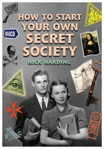 How to Start Your Own Secret Society: Harding, Nick