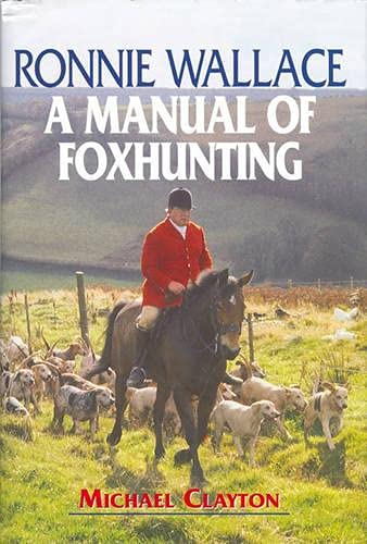 Ronnie Wallace: A Manual of Foxhunting (1904057128) by Michael Clayton