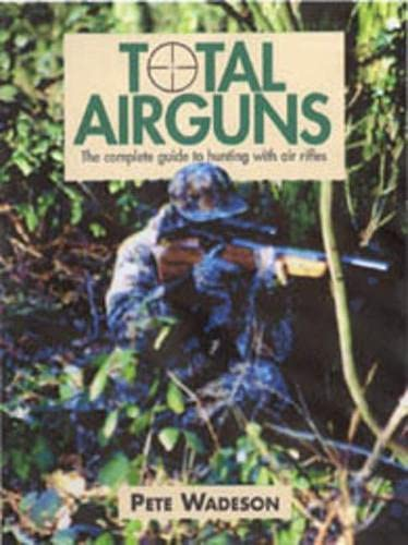 9781904057383: Total Airguns: The Complete Guide to Hunting with Air Rifles