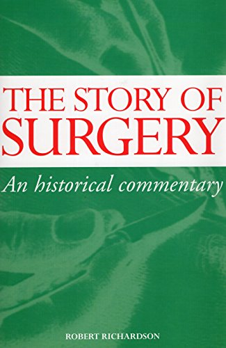 Story of Surgery, The: An Historical Commentary (9781904057468) by Robert Richardson