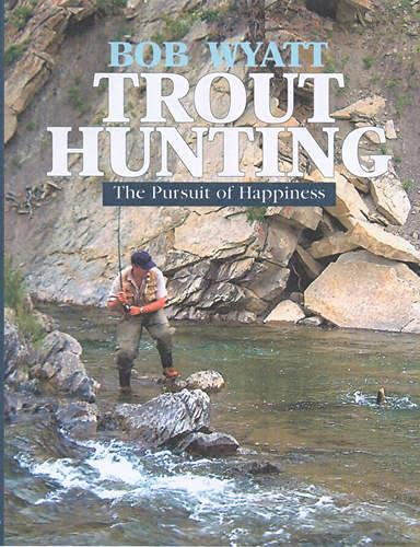 Trout Hunting: The Pursuit of Happiness (9781904057529) by Bob Wyatt