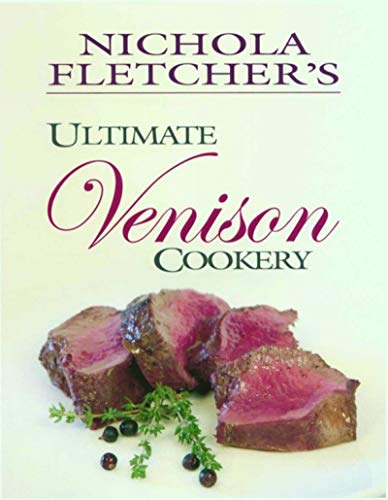 Nichola Fletcher's Ultimate Venison Cookery: Fletcher, Nichola