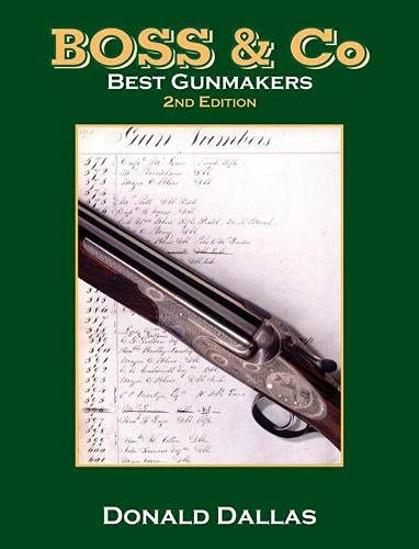 Boss & Co. Best Gunmakers. the Definitive History Authorised By Boss & Co. [2nd edition]