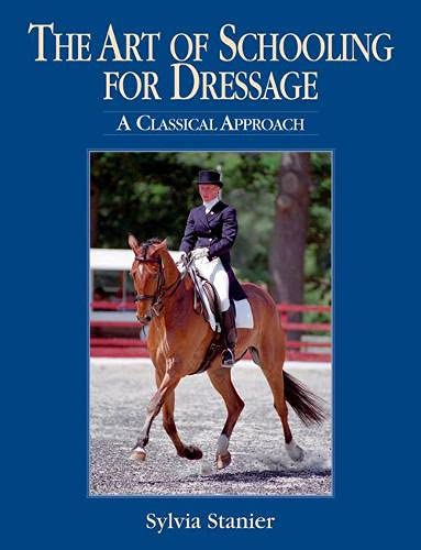 The Art of Schooling for Dressage: A Classical Approach: Sylvia Stanier