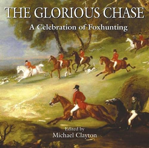 The Glorious Chase: A Celebration of Foxhunting (1904057756) by Michael Clayton