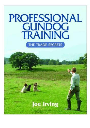 Professional Gundog Training: The Trade Secrets: Irving, Joe