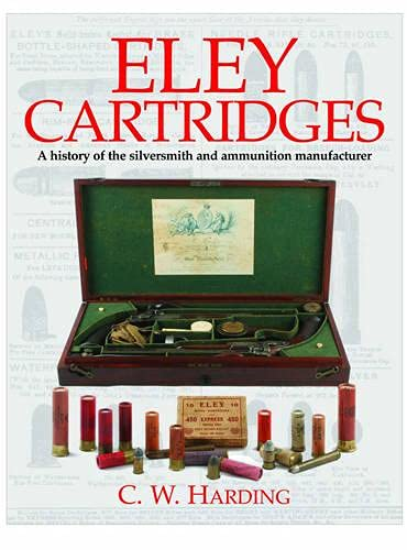 Eley Cartridges: A History of the Silversmiths and Ammunition Manufacturers: Harding, Bill