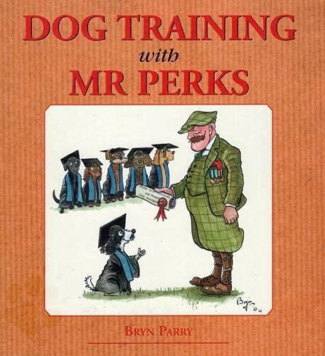 DOG TRAINING WITH MR PERKS. By Bryn: Parry (Bryn).
