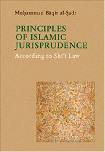 The Principles of Islamic Jurisprudence: According to: Muhammad baqir al-Sadr,