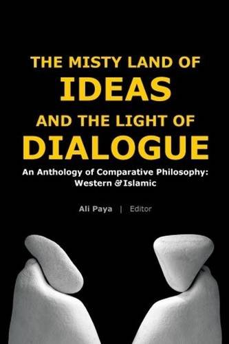 Misty Land of Ideas & the Light of Dialogue: An Anthology of Comparative Philosophy: Western &...