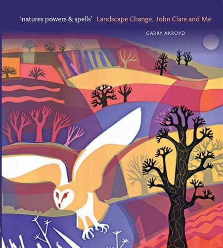 Nature Powers and Spells: Landscape Change John Clare and Me (Hardback): Carry Akroyd